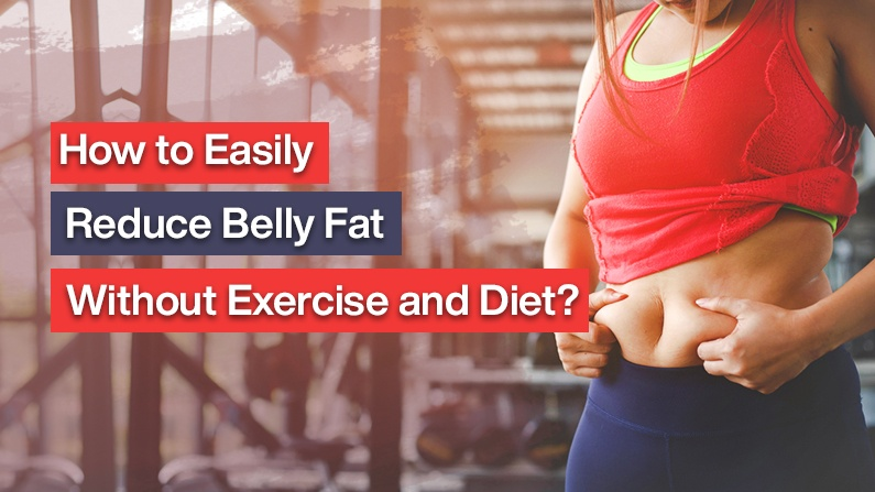 how to easily reduce belly fat without exercise and diet